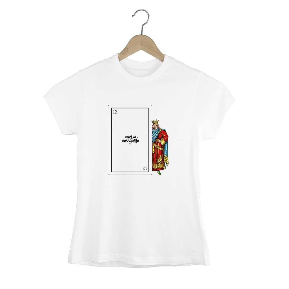 Camiseta Mujer Rey de Oros, vuelvo enseguida